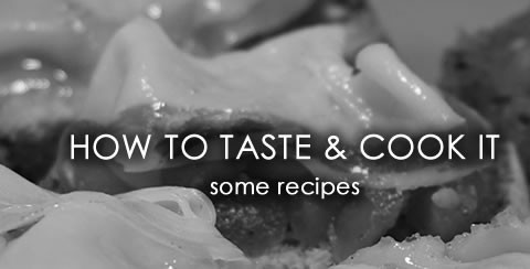 How to taste it and cook it